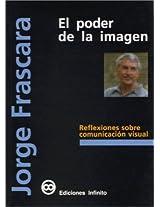 El Poder De La Imagen / The Power of the Image: Reflexiones Sobre Comunicacion Visual / Reflections Of Visual Communication