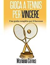 Gioca a Tennis Per Vincere: Una Guida Completa Per Il Successo
