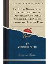 Lezioni Di Storia Della Letteratura Italiana Dettate Ad USO Delle Scuole E Delle Colte Persone Da Giuseppe Finzi (Classic Reprint)