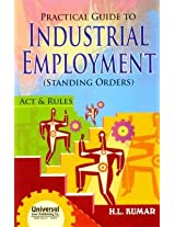 Practical Guide to Industrial Employment (Standing Orders) Act & Rules
