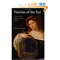 Vanities of the Eye: Vision in Early Modern European Culture