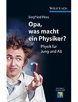 Opa, was macht ein Physiker: Physik für Jung und Alt (Erlebnis Wissenschaft)
