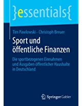 Sport und öffentliche Finanzen: Die sportbezogenen Einnahmen und Ausgaben öffentlicher Haushalte in Deutschland (essentials)