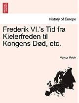Frederik VI.'s Tid Fra Kielerfreden Til Kongens Dod, Etc.