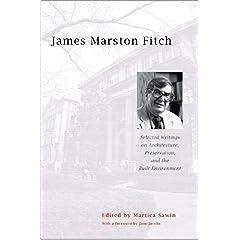 【クリックで詳細表示】James Marston Fitch: Selected Writings on Architecture, Preservation, and the Built Environment: Jane Jacobs, Martica Sawin: 洋書