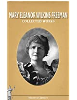 Collected Works of Mary Eleanor Wilkins Freeman (Afrikaans Edition)