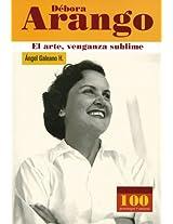 Debora Arango: El Arte, Venganza Sublime / the Art, Sublime Revenge (100 Personajes / Collection of 100 Personalities)
