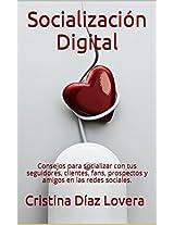 Socialización Digital: Consejos para socializar con tus seguidores, clientes, fans, prospectos y amigos en las redes sociales. (Spanish Edition)