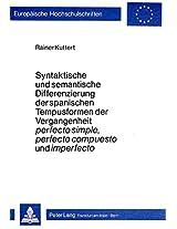 Syntaktische Und Semantische Differenzierung Der Spanischen Tempusformen Der Vergangenheit Perfecto Simple, Perfecto Compuesto Und Imperfecto ... / European University Studie)
