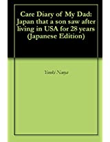 Care Diary of My Dad: Japan that a son saw after living in USA for 28 years