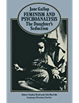 Feminism and Psychoanalysis: The Daughter's Seduction (Language, Discourse, Society)