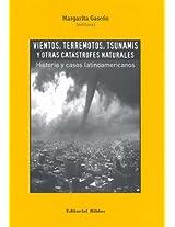 Vientos, Terremotos, Tsunamis y Otras Catastrofes Naturales: Historia y Casos Latinoamericanos