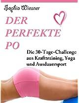 Der perfekte Po - Die 30-Tage-Challenge aus Krafttraining, Yoga und Ausdauersport