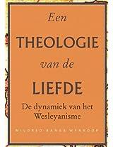 Een Theologie Van de Liefde: de Dynamiek Van Het Wesleyanisme