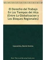 El Derecho del Trabajo En Los Tiempos del Alca (Entre La Globalizacion y Los Bloques Regionales)