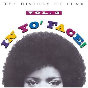 In Yo' Face! The History Of Funk, Vol. 3