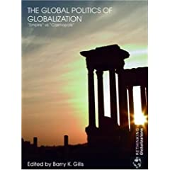 """The Global Politics of Globalization: """"Empire"""" vs """"Cosmopolis"""" (Rethinking Globalizations): Barry K. Gills: 洋書"""