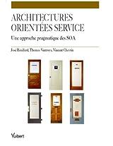 Les architectures orientées service : Une approche pragmatique des SOA. (Génie Logiciel) (French Edition)