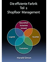 Die effiziente Fabrik Teil 2 Shopfloor-Management (German Edition)