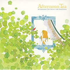 【クリックで詳細表示】オムニバス : AFTERNOON TEA MUSIC FOR HAPPINESS - 音楽