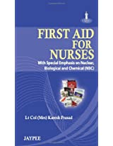 First Aid For Nurses (With Special Emphasis On Nuclear,Biological And Chemical (Nbc)