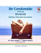 Be Comfortable Through Raagas: Natural and True Music for Comfort