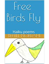 Free Birds Fly: Haiku poems