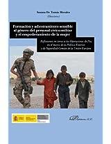 Formación y adiestramiento sensible al género del personal cívico-militar: Y el empoderamiento de la mujer. Reflexiones en torno a las operaciones de ... y de seguridad común de la unión europea