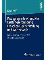 Disaggregierte öffentliche Leistungserbringung zwischen Eigenerstellung und Wettbewerb: Public-Private Partnership im Bildungsbereich