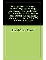 Bibliografía de la lengua valenciana; o sea catálogo razonado por orden alfabético de autores de los libros folletos, obras dramáticas, periódicos, coloquios, ... chistes, (1915) Vol.3 (Catalan Edition)