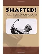 Shafted! Everything You Ever Need To Know about the Engine of the Golf Club