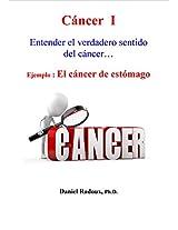 Cáncer I - Entender el verdadero sentido del cáncer... - Ejemplo : El cáncer de estómago (La Nueva Medicina del Mañana nº 1) (Spanish Edition)