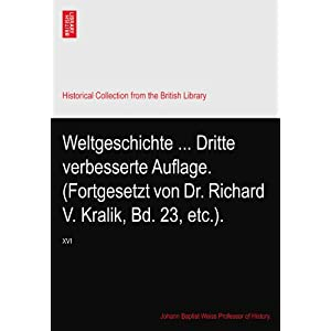 【クリックでお店のこの商品のページへ】Weltgeschichte ... Dritte verbesserte Auflage. (Fortgesetzt von Dr. Richard V. Kralik, Bd. 23, etc.).: XVI [ペーパーバック]