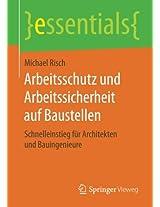 Arbeitsschutz und Arbeitssicherheit auf Baustellen: Schnelleinstieg für Architekten und Bauingenieure (essentials)