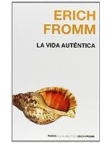 La vida autentica/ The Authentic Life (Nueva Biblioteca Erich Fromm/ Erich Fromm New Library)