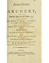 Anecdotes of archery; from the earliest ages to the year 1791. Including an account of the most famous archers of ancient and modern times; with some curious ... particulars in the life of Robert Fitz-Oot