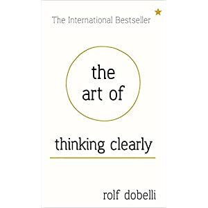 The Art of Thinking Clearly- Dr. Rolf Dobelli