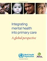 Integrating Mental Health into Primary Health Care: A Global Perspective