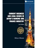 Current Business And Legal Issues In Japan'S Banking And Finance Industry (2Nd Edition)