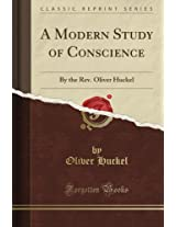 A Modern Study of Conscience: By the Rev. Oliver Huckel (Classic Reprint)