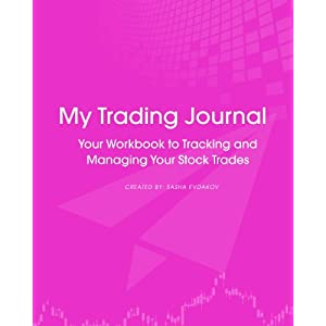 My Trading Journal: Your Workbook to Tracking and Managing Your Stock Trades