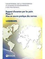 Forum Mondial Sur La Transparence Et L'Echange de Renseignements a Des Fins Fiscales: Rapport D'Examen Par Les Pairs: Luxembourg 2013: Phase 2: Mise E ... De Renseignements À Des Fins Fiscales)