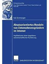 Absatzorientiertes Handeln von Unternehmensgründern im Internet: Implikationen einer kognitionswissenschaftlichen Fundierung (Entrepreneurship)