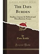 The Day's Burden: Studies, Literary & Political and Miscellaneous Essays (Classic Reprint)