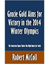 Gracie Gold Aims for Victory in the 2014 Winter Olympics: The American Figure Skater Has High Hopes for Sochi [Article]