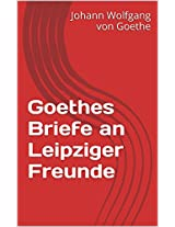 Goethes Briefe an Leipziger Freunde (German Edition)