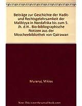 Beitrage zur Geschichte der Hadit- und Rechtsgelehrsamkeit der Malikiyya in Nordafrika bis zum 5. JH. D. H.: Bio-Bibliographische Notizen aus der ... Zur Hadit- Und Rechtsliteratur in Nordafrika)