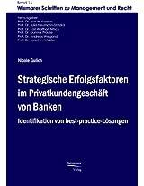 Strategische Erfolgsfaktoren Im Privatkundengeschaft Von Banken: Identifikation Von Best-practice-lasungen