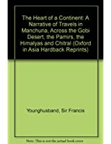 The Heart of a Continent: A Narrative of Travels in Manchuria, Across the Gobi Desert, the Pamirs, the Himalyas and Chitral (Oxford in Asia Hardback Reprints)
