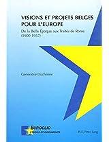 Visions Et Projets Belges Pour L'Europe: de La Belle Epoque Aux Traites de Rome (1900-1957) (Euroclio)